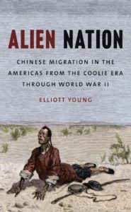 Alien Nation: Chinese Migration in the Americas from the Coolie Era through World War II by Elliott Young